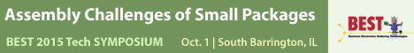 BEST 2015 Tech Symposium: Assembly Challenges of Small Packages - Oct. 1   South Barrington, IL