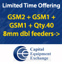 GSM2 + GSM1 + GSM1 + Qty.40 8mm dbl feeders-> $55,000, Limited Time Offering - CE Exchange