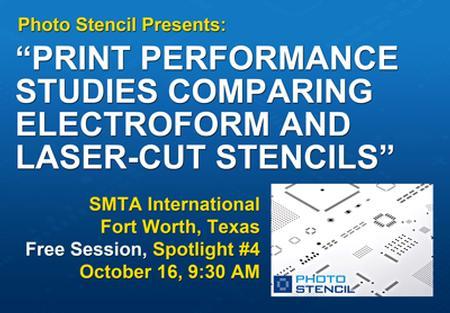 Photo Stencil presents new stencil performance study at SMTA International, Ft. Worth, Tx Oct 16, 9:30-11:00 AM