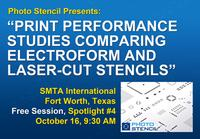 Photo Stencil presents new stencil performance study at SMTA International, Ft. Worth, Tx Oct 16, 9:30-11:00 AM